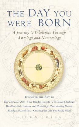The Day You Were Born: A Journey to Wholeness Through Astrology and Numerology