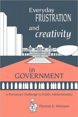 Everyday Frustration And Creativity In Government