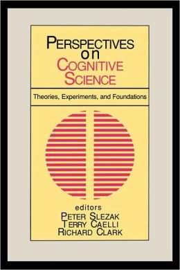 Perspectives on Cognitive Science, Volume 1: Theories, Experiments, and Foundations