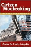 Citizen Muckraking: How to Investigate and Right Wrongs in Your Community