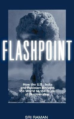 Flashpoint: How the U.S., India, and Pakistan Brought us to the Brink of Nuclear War