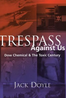 Trespass Against Us: Dow Chemical's Legacy of Profit and Pollution