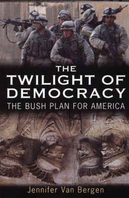 The Twilight of Democracy: The Bush Plan for America