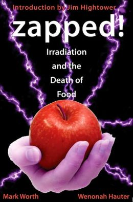 Zapped!: The Untold Story Behind Government and Corporate Schemes to Irradiate Your Food