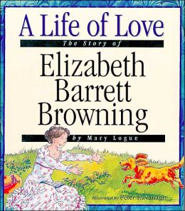 Life of Love: The Story of Elizabeth Barrett Browning (Value Biographies Series)