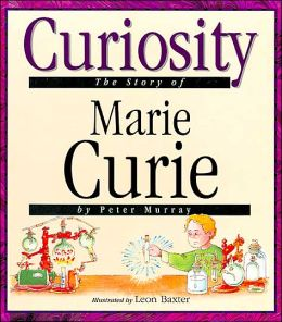 Curiosity: The Story of Marie Curie