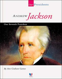Andrew Jackson: Our Seventh President