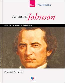 Andrew Johnson: Our Seventeenth President