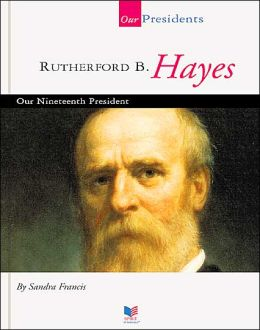 Rutherford B. Hayes: Our Nineteenth President