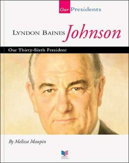 Lyndon Baines Johnson: Our Thirty-Sixth President