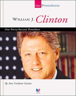 William J. Clinton: Our Forty-Second President