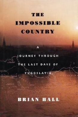 The Impossible Country: A Journey Through the Last Days of Yugoslavia