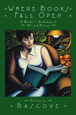 Where Books Fall Open: A Readers Anthology of Wit and Passion: A Reader's Anthology of Wit and Passion