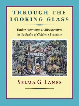 Through the Looking Glass: Further Adventures and Misadventures in the Realm of Children's Literature