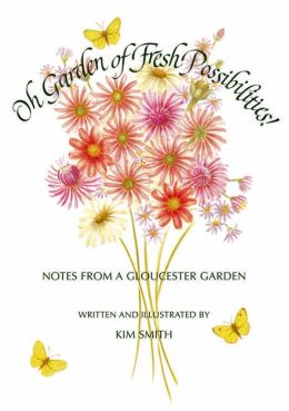 Oh Garden of Fresh Possibilities!: Notes from a Gloucester Garden