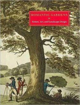 Romantic Gardens: Nature, Art, and Landscape Design