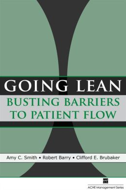 Going Lean: Busting Barriers to Patient Flow (Ache Management Series)