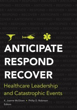 Anticipate, Respond, Recover: Healthcare Leadership and Catastrophic Events