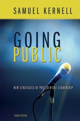 Going Public: New Strategies Of Presidential Leadership, 4th Edition