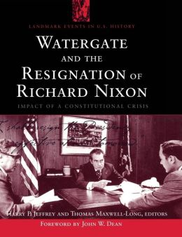 Watergate and the Resignation Of Richard Nixon: Impact Of A Constitutional Crisis