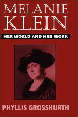 Melanie Klein Her World And Her Work