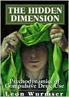 The Hidden Dimension: Psychodynamics of Compulsive Drug Use