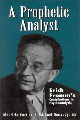 A Prophetic Analyst: Erich Fromm's Contributions to Psychoanalysis