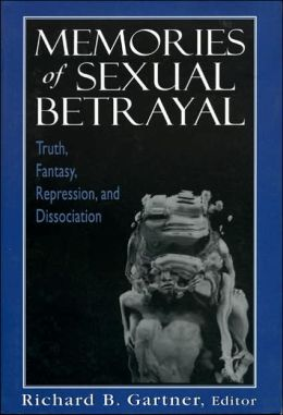 Memories of Sexual Betrayal: Truth, Fantasy, Repression, and Dissociation