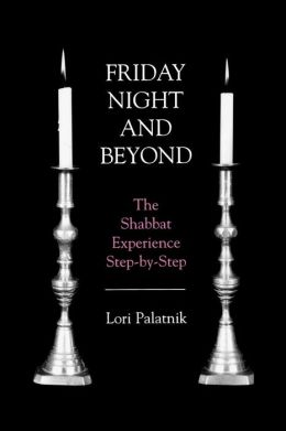 Friday Night and Beyond: The Shabbat Experience - Step-by-Step