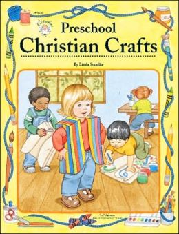 Preschool Christian Crafts: Bible Based Activities That Every Christian Educator Will Treasure