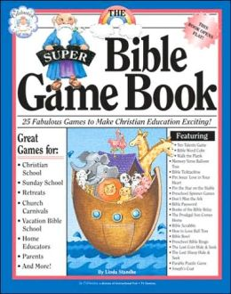 The Super Bible Game Book: 25 Fabulous Games to Make Christian Education Exciting