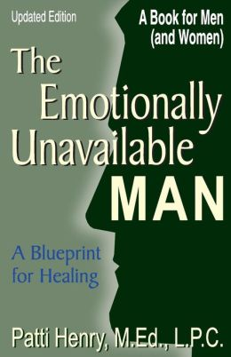 The Emotionally Unavailable Man: A Blueprint for Healing: A Book Men/A Book for Women