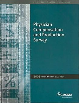 Physician Compensation and Production Survey: 2008 Report Based on 2007 Data