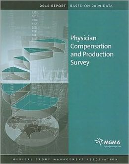 Physician Compensation and Production Survey: 2010 Report Based on 2009 Data