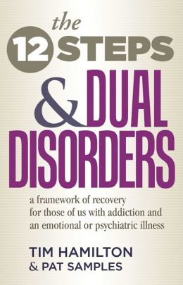 The Twelve Steps and Dual Disorders: A Framework of Recovery for Those of Us with Addiction and an Emotional or Psychiatric Illness