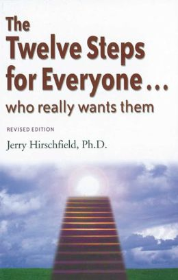 The Twelve Steps for Everyone...: Who Really Wants Them