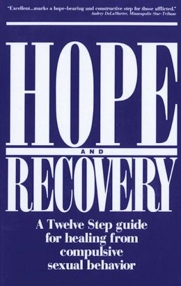 Hope & Recovery: A Twelve Step Guide For Healing From Compulsive Sexual Behavior