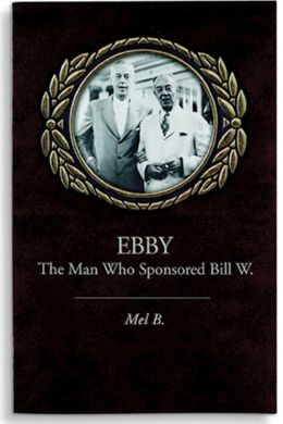 Ebby: The Man Who Sponsored Bill W.