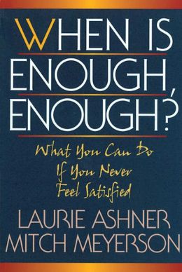 When Is Enough, Enough?: What You Can Do if You Never Feel Satisfied