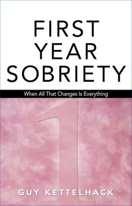 First-Year Sobriety: When All That Changes Is Everything (Harper Sobriety Series, Volume 1)