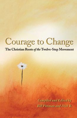 Courage to Change: The Christian Roots of the Twelve-Step Movement