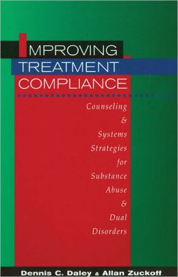 Improving Treatment Compliance: Counseling & Systems Strategies for Substance Abuse & Dual Disorders