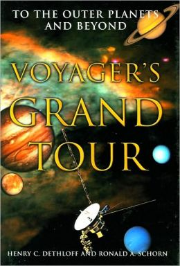 Voyager's Grand Tour: To the Outer Planets and Beyond