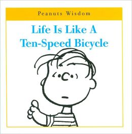 Life Is Like a Ten-Speed Bicycle (Peanuts Wisdom)