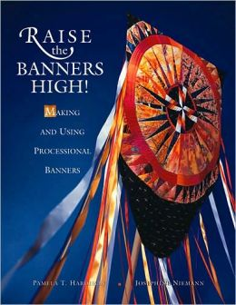 Raise the Banners High!: Making and Using Processional Banners