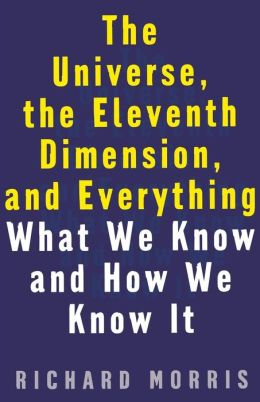 Universe, the Eleventh Dimension, and Everything: What We Know and How We Know It