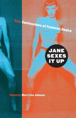 Jane Sexes It Up: True Confessions of Feminist Desire