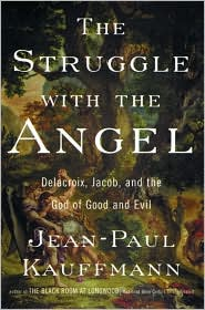 The Struggle with the Angel: Delacroix, Jacob, and the God of Good and Evil