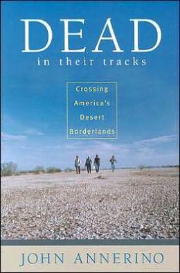 Dead in Their Tracks: Crossing America's Desert Borderlands