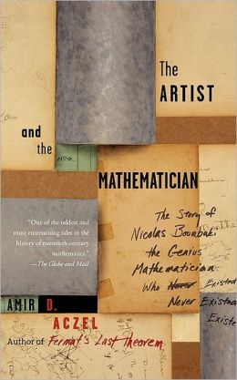 The Artist and the Mathematician: The Story of Nicolas Bourbaki, the Genius Mathematician Who Never Existed